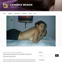 Spend Sensational Time With Top Goa Escorts Services