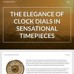 The Elegance of Clock Dials in Sensational Timepieces – US Clock Dials
