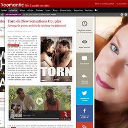 Torn de New Sensations Couples : Lorsque le porno rejoint le cinéma traditionnel