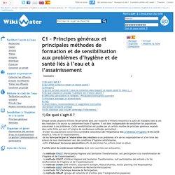 C1 – Principes généraux et principales méthodes de formation et de sensibilisation aux problèmes d'hygiène et de santé liés à l'eau et à l'assainissement