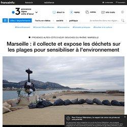 Marseille : il collecte et expose les déchets sur les plages pour sensibiliser à l'environnement - France 3 Provence-Alpes-Côte d'Azur