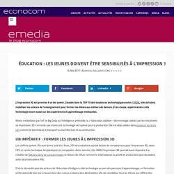 Éducation : les jeunes doivent être sensibilisés à l'impression 3D