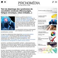 Test de dépistage des syndromes de sensibilité cérébrale (fibromyalgie, fatigue chronique, côlon irritable…)