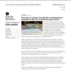 Paysage en partage. Sensibilités et mobilisations paysagères dans la conduite de projet urbain