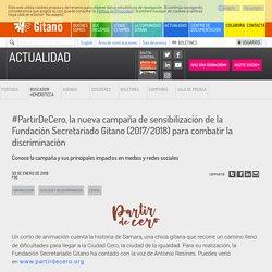 #PartirDeCero, la nueva campaña de sensibilización de la Fundación Secretariado Gitano (2017/2018) para combatir la discriminación - Fundación Secretariado Gitano