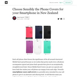 Choose Sensibly the Phone Covers for your Smartphone in New Zealand