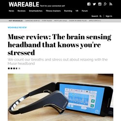 Muse review: The brain sensing headband that knows you're stressed