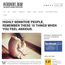Highly sensitive people, remember these 10 things when you feel anxious.