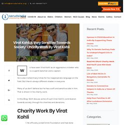 Virat Kohli Is Very Sensitive Towards Society: Charity Work By Virat Kohli