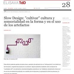 """Slow Design: """"cultivar"""" cultura y sensorialidad en la forma y en el uso de los artefactos"""
