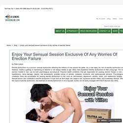 Enjoy your sensual session exclusive of any worries of erection failure