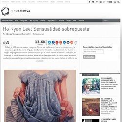 Ho Ryon Lee: Sensualidad sobrepuesta