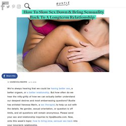 How To Slow Sex Down & Bring Sensuality Back To A Longterm Relationship
