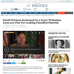 David Petraeus Sentenced To 2 Years' Probation, $100,000 Fine For Leaking Classified Material