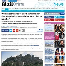 Woman sentenced to death in Yemen for shooting dead a male relative 'who tried to rape her'