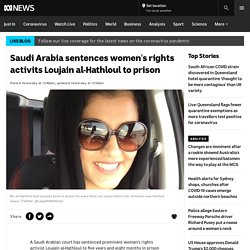 Saudi Arabia sentences women's rights activits Loujain al-Hathloul to prison
