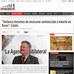 """""""Violaron derechos de mexicano sentenciado a muerte en Texas"""": Cantú"""