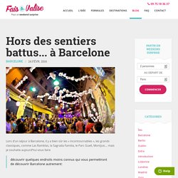 Hors des sentiers battus... à Barcelone - Blog voyage de Fais ta valise