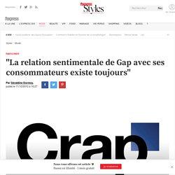 """""""La relation sentimentale de Gap avec ses consommateurs existe toujours"""" - L'Express Styles"""