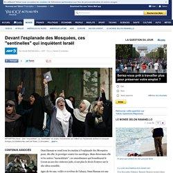 "Devant l'esplanade des Mosquées, ces ""sentinelles"" qui inquiètent Israël"