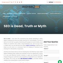 SEO is Dead, Truth or Myth