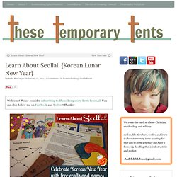 Learn About Seollal! {Korean Lunar New Year} - These Temporary Tents by Aadel Bussinger