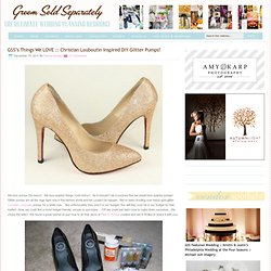 Christian Louboutin Inspired DIY Glitter Pumps :: Groom Sold Separately :: Ultimate Wedding Planning Resource Connecting Brides and Wedding Pros