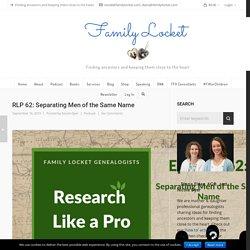 RLP 62: Separating Men of the Same Name – Family Locket
