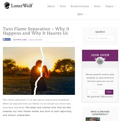 Twin Flame Separation – Why It Happens and Why It Haunts Us