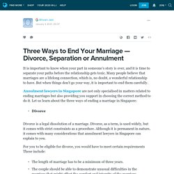Three Ways to End Your Marriage — Divorce, Separation or Annulment