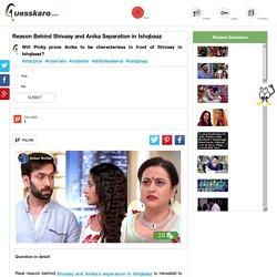 Reason Behind Shivaay and Anika Separation
