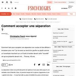 Comment accepter une séparation ? - Question / Réponse d'expert - Psychologie