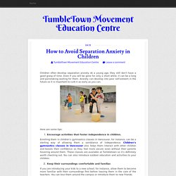 How to Avoid Separation Anxiety in Children ~ TumbleTown Movement Education Centre