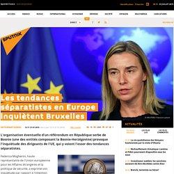 Les tendances séparatistes en Europe inquiètent Bruxelles
