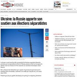 Ukraine: la Russie apporte son soutien aux élections séparatistes