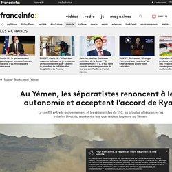 Au Yémen, les séparatistes renoncent à leur autonomie et acceptent l'accord de Ryad