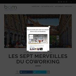 Les sept merveilles du coworking - BAM le blog