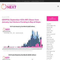 CRYPTO: September ICOs 90% Down from January, but Venture Funding is Ray of Hope. — Autonomous NEXT