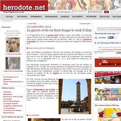 30 septembre 2012 - La guerre civile en Syrie frappe le souk d'Alep - Herodote.net