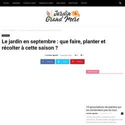 Le jardin en septembre : que faire, planter et récolter à cette saison ? - Jardin de Grand Meres