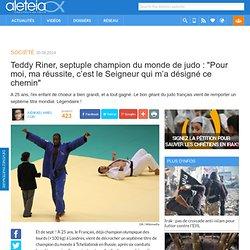 """Teddy Riner, septuple champion du monde de judo : """"Pour moi, ma réussite, c'est le Seigneur qui m'a désigné ce chemin"""""""