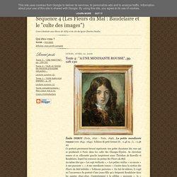 """Séquence 4 (Les Fleurs du Mal : Baudelaire et le """"culte des images""""): Texte 4 : """"A UNE MENDIANTE ROUSSE"""", pp. 128-130"""