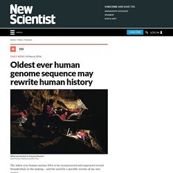 Oldest ever human genome sequence may rewrite human history