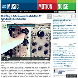 Music Thing: A Radio Sequencer, How to Get Into DIY Synth Modules, How to Have Fun