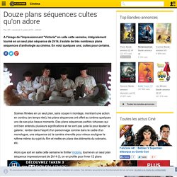 Douze plans séquences cultes qu'on adore - News films Culture ciné
