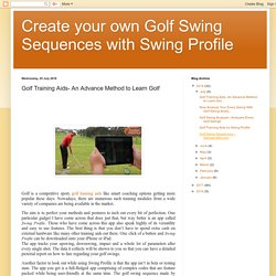 Create your own Golf Swing Sequences with Swing Profile: Golf Training Aids- An Advance Method to Learn Golf