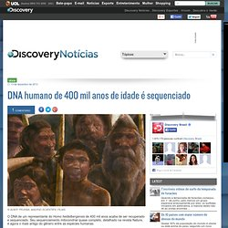 DNA humano de 400 mil anos de idade é sequenciado