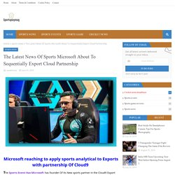 The Latest News Of Sports Microsoft About To Sequentially Export Cloud Partnership