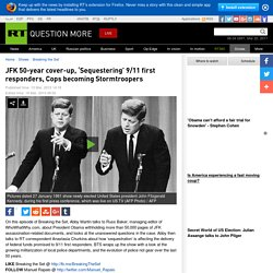 JFK 50-year cover-up, 'Sequestering' 9/11 first responders, Cops becoming Stormtroopers RT — Breaking the Set