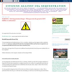 Citizens Against CO2 Sequestration: WARNING - CO2 Sequestration Danger - What goes into the ground is NOT bubbles or carbonation!